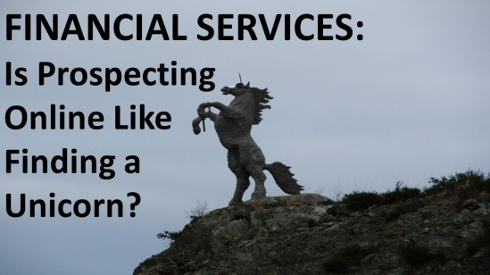 Financial Services Is Prospecting Online Like Finding a Unicorn